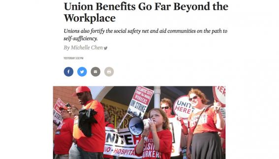 """Screenshot of news article by Michele Chen. Title reads """"Union Benefits Go Far Beyond the Workplace."""" Subtitle reads """"Unions also fortify the social safety net and aid communities on the path to self-sufficiency."""" Union strikers pictured below title."""
